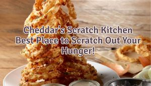 Cheddar's Scratch Kitchen - Best Place to Scratch Out Your Hunger!