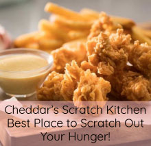 Cheddar's Scratch Kitchen – Best Place to Scratch Out Your Hunger!